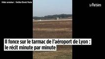 Il fonce sur le tarmac de l'aéroport de Lyon : le récit minute par minute