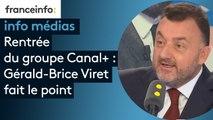 Rentrée du groupe Canal+ : Gérald-Brice Viret (directeur général des antennes de Canal+)  fait le point