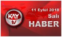 11 Eylül 2018 Kay Tv Haber