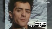 Rachid Taha en 5 titres phares