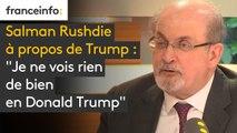 """Salman Rushdie à propos de Trump : """"Je ne vois rien de bien en  Donald Trump"""""""