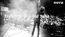 Tribute to Rachid Taha, a mix by Acid Arab, Sofiane Saïdi & Kenzy Bourras - Nova.fr
