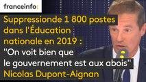 """Suppression de 1 800 postes dans l'Éducation nationale en 2019: """"On voit bien que le gouvernement est aux abois et que maintenant il va taper dans le budget du ministère de l'Éducation nationale"""", estime Nicolas Dupont-Aignan"""