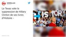 Le Texas veut rayer Hillary Clinton de ses livres d'histoire.