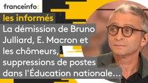 La démission de Bruno Julliard, Emmanuel Macron et les chômeurs, suppressions de postes dans l'Éducation nationale...