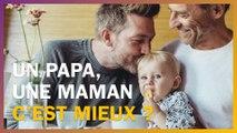 Un papa, une maman, c'est le mieux pour un enfant ?