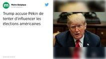 Donald Trump accuse Pékin de tenter d'influencer les élections américaines.
