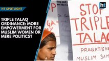 Triple Talaq Ordinance: More empowerment for Muslim women or mere politics?