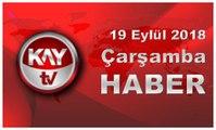 19 Eylül 2018 Kay Tv Haber