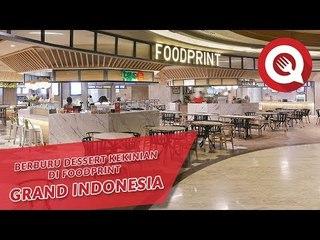 Berburu Dessert Kekinian di FOODPRINT Grand Indonesia