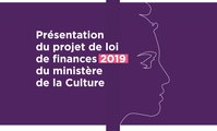 Présentation du projet de loi de finances 2019 du ministère de la Culture