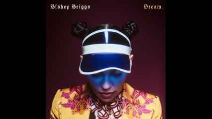 Bishop Briggs - Dream