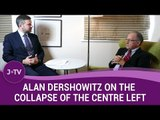 Alan Dershowitz on the collapse of the centre left in USA, Israel and UK (5)   J-TV