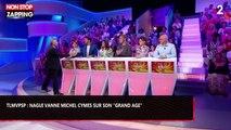 """TLMVPSP : Nagui vanne Michel Cymes sur son """"grand âge"""" (vidéo)"""