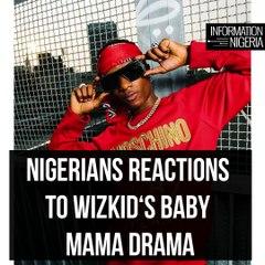 Nigerians reactions to Wizkid's Baby Mama Drama