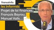 Projet de loi finances, François Bayrou, Manuel Valls... les informés du 23 septembre
