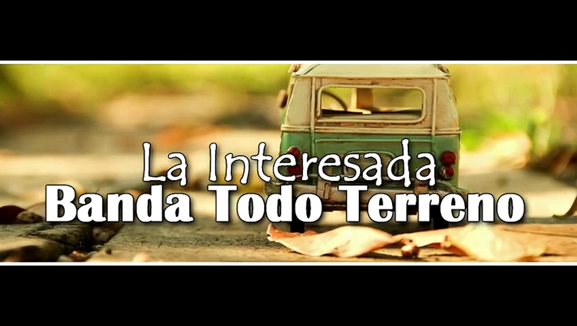 Banda Todo Terreno - La Interesada [Vídeo Lyrics] [Música de banda 2015]