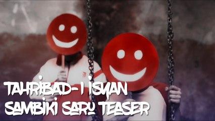 Tahribad-ı İsyan - Sambiki Saru (Teaser)