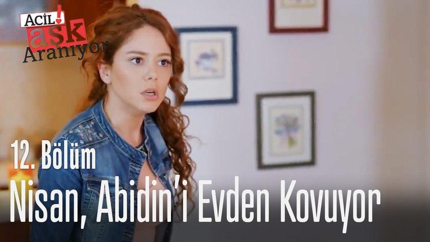 Nisan, Abidin'i evden kovuyor - Acil Aşk Aranıyor 12. Bölüm