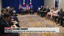 Trump says he will meet North Korean leader Kim Jong-un soon