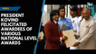 President Kovind felicitated awardees of various national level awards