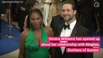 Serena Williams Talks About Friendship With Meghan, Duchess of Sussex