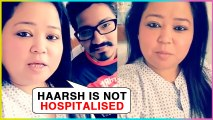 Haarsh Limbachiyaa NOT HOSPITALISED | Bharti Singh Clears CONFUSION
