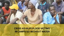 Crisis as Kilifi Floods victims in camps go without water