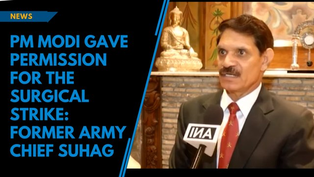 PM Modi gave permission for the surgical strike: Former Army Chief Suhag