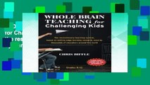 [P.D.F] Whole Brain Teaching for Challenging Kids: (and the rest of your class, too!) by Chris