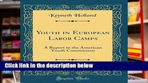 [P.D.F] Youth in European Labor Camps: A Report to the American Youth Commission (Classic Reprint)