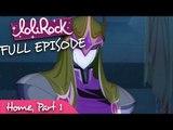 LoliRock - Home, Part 1   Series 1, Episode 25   FULL EPISODE   LoliRock