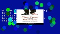 D.O.W.N.L.O.A.D [P.D.F] Don t Wear Flip-Flops to Your Interview: And Other Obvious Tips That You