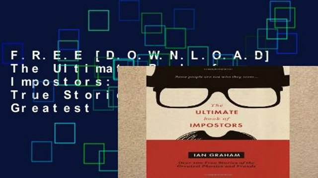 F.R.E.E [D.O.W.N.L.O.A.D] The Ultimate Book of Impostors: Over 100 True Stories of the Greatest
