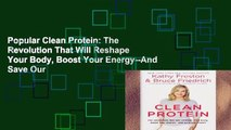 Popular Clean Protein: The Revolution That Will Reshape Your Body, Boost Your Energy--And Save Our