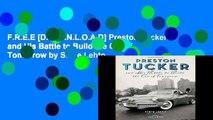 F.R.E.E [D.O.W.N.L.O.A.D] Preston Tucker and His Battle to Build the Car of Tomorrow by Steve Lehto