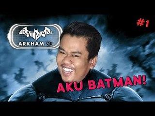 AKU BATMAN! | Batman: Arkham VR (Bhg 1)