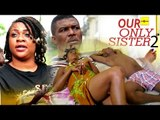 Nigerian Nollywood Movies - Our Only Sister 2