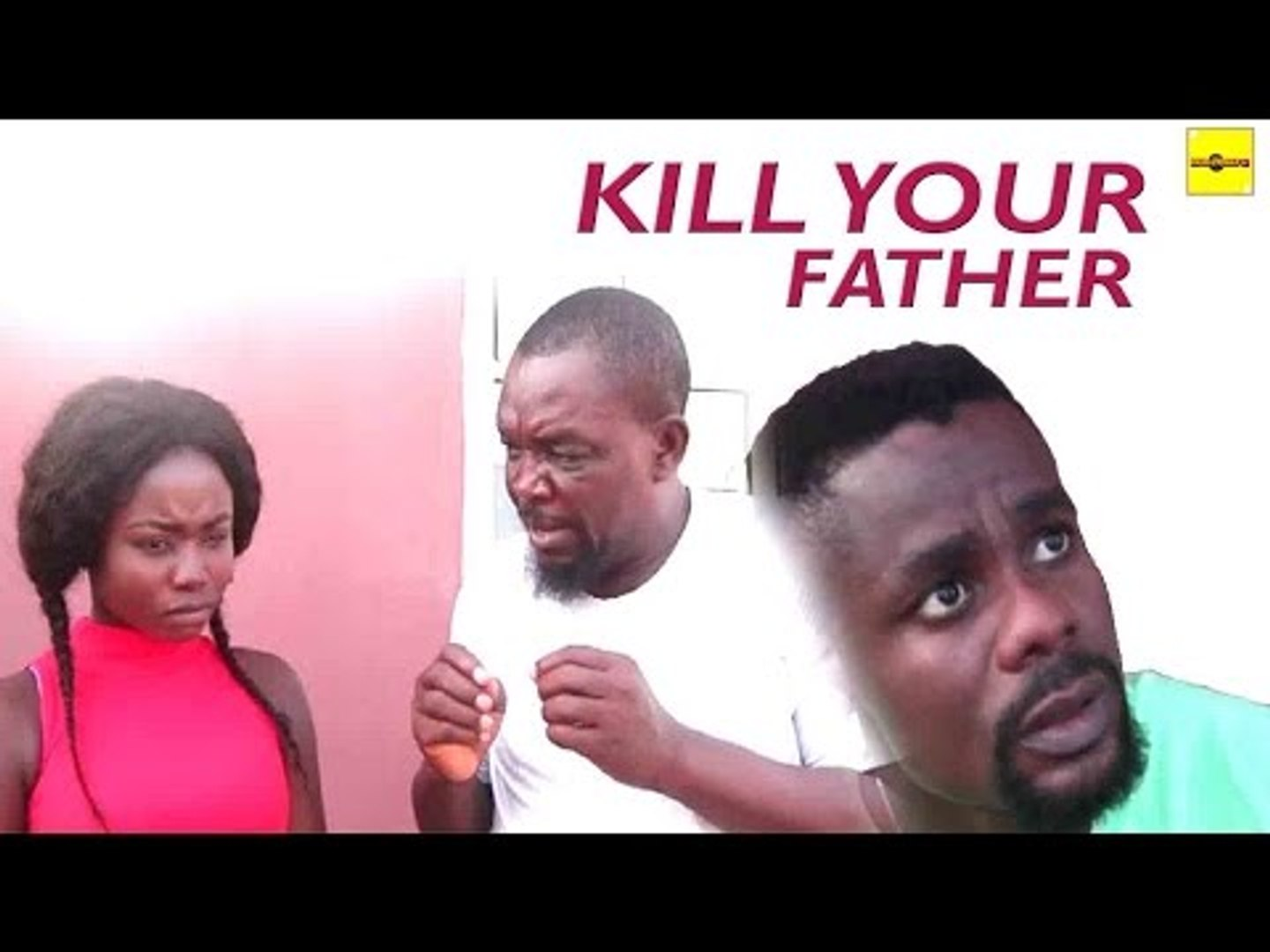 Nigerian Nollywood Movies - Kill Your Father