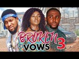 BROKEN VOWS 3 (CHIOMA CHUKWUKA) - LATEST 2017 NIGERIAN NOLLYWOOD MOVIES