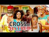 CROSS OF HATRED 2 - 2018 LATEST NIGERIAN NOLLYWOOD MOVIES || TRENDING NIGERIAN MOVIES