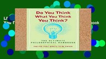 Library  Do You Think What You Think You Think?  The Ultimate Philosophical Handbook