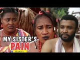 MY SISTER'S PAIN 1 - LATEST NIGERIAN NOLLYWOOD MOVIES || TRENDING NOLLYWOOD MOVIES