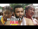 MY SISTER'S PAIN 2 - LATEST NIGERIAN NOLLYWOOD MOVIES || TRENDING NOLLYWOOD MOVIES