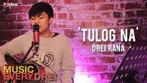 Drei Raña - Tulog Na | Music EveryDREI