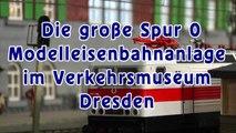 Modelleisenbahn im Verkehrsmuseum Dresden - Eine Sondervorführung der Modellbahn in Spur 0 - Die große Modellbahnausstellung im Museum in Dresden - Ein Film von Pennula über diese Modellbahnausstellung im Maßstab 1/45
