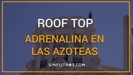 Roof Top: Adrenalina en las azoteas | Sinfiltros.com