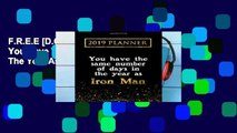 F.R.E.E [D.O.W.N.L.O.A.D] 2019 Planner: You Have The Same Number Of Days In The Year As Iron Man: