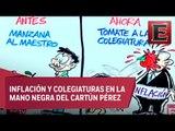 Inflación y colegiaturas en la Mano Negra del Cartún Pérez