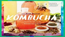 [P.D.F] The Big Book of Kombucha: Brewing, Flavoring, and Enjoying the Health Benefits of